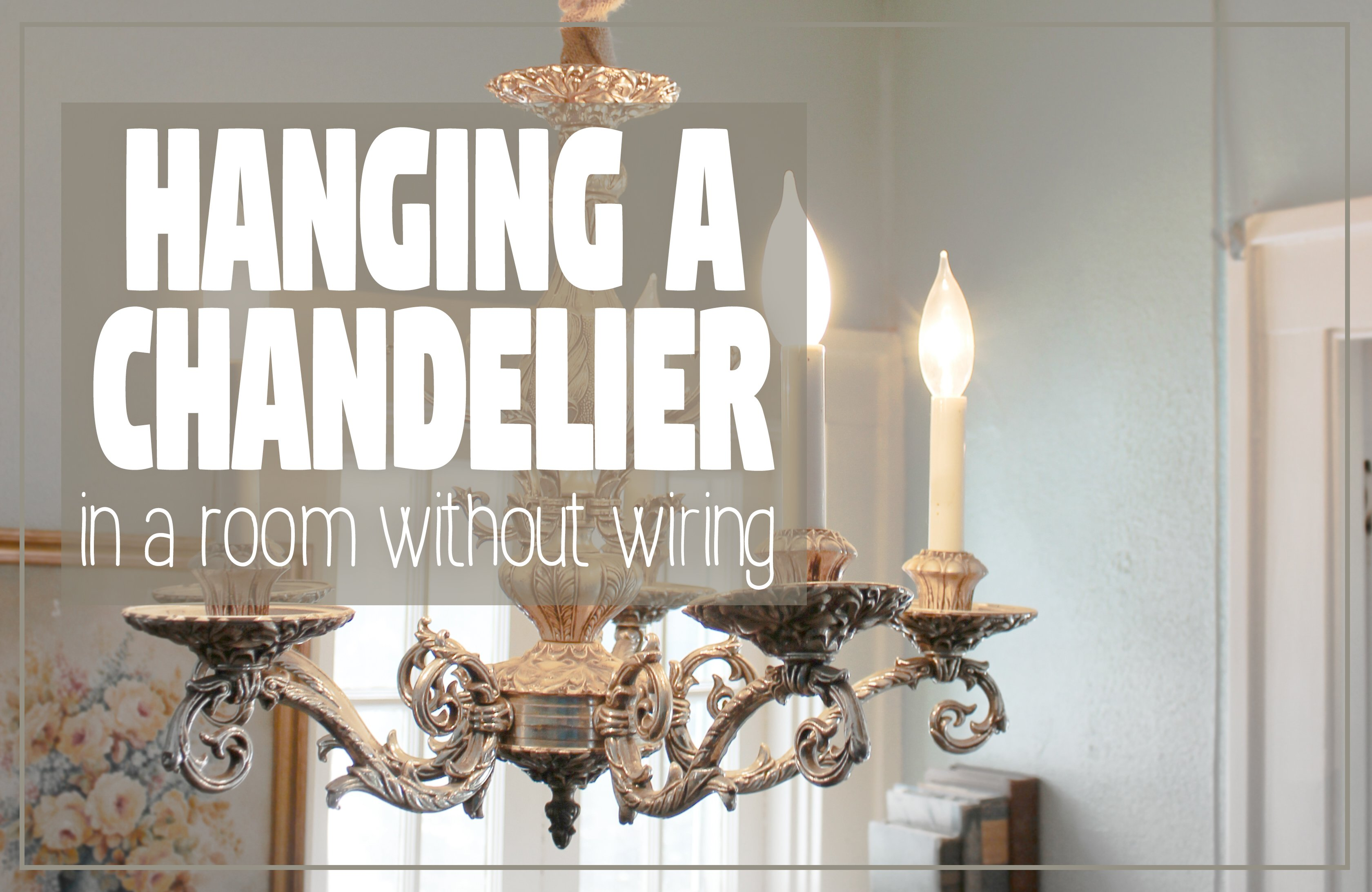 How To Hang A Chandelier In Room Without Wiring For An Overhead Light Hawk Hill