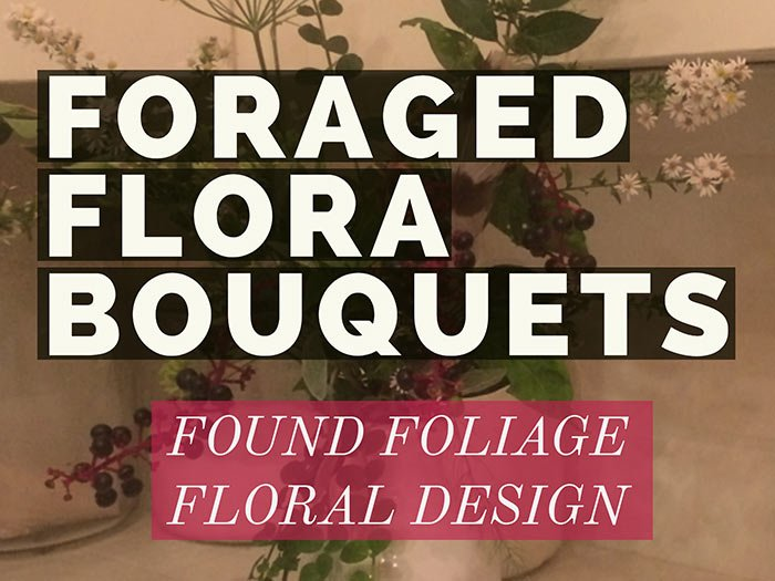 Use foraged foliage to create floral arrangements