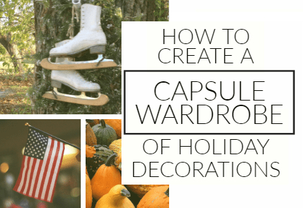 How to create a capsule wardrobe of holiday decor that makes holiday decoration cheap, easy, and in season for longer periods