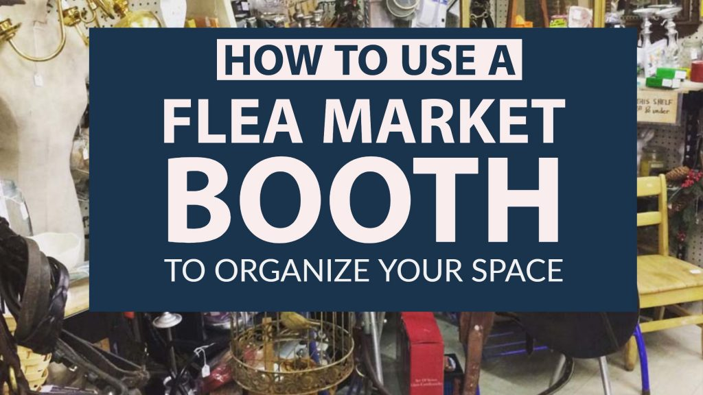 you can even use a flea market booth to make a profit while you spring clean, organize, or downsize your home