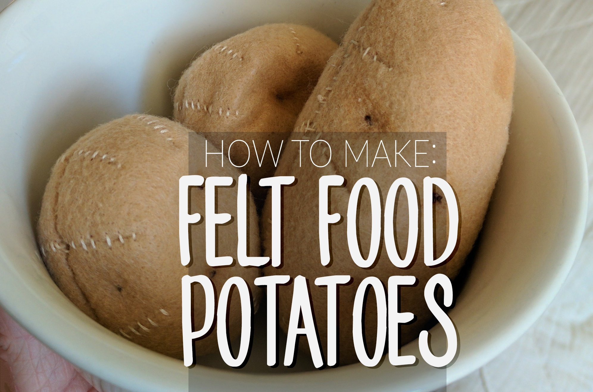 Free pattern and tutorial for sewing felt new potatoes for felt food play