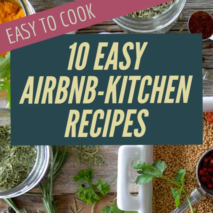 10 simple recipes that can be easily prepared in an AirBNB, vacation rental, or even RV kitchen, plus included shopping list