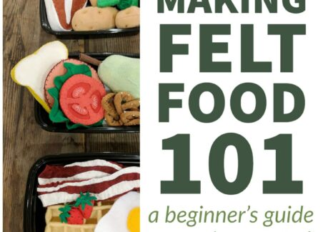 An introduction to making felt food toys for play kitchens- with materials, tips, and free patterns