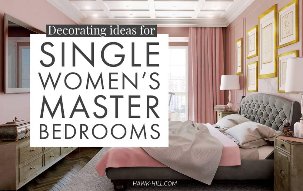 Bedroom Decorating Ideas For Single Women S Master Bedrooms Hawk Hill