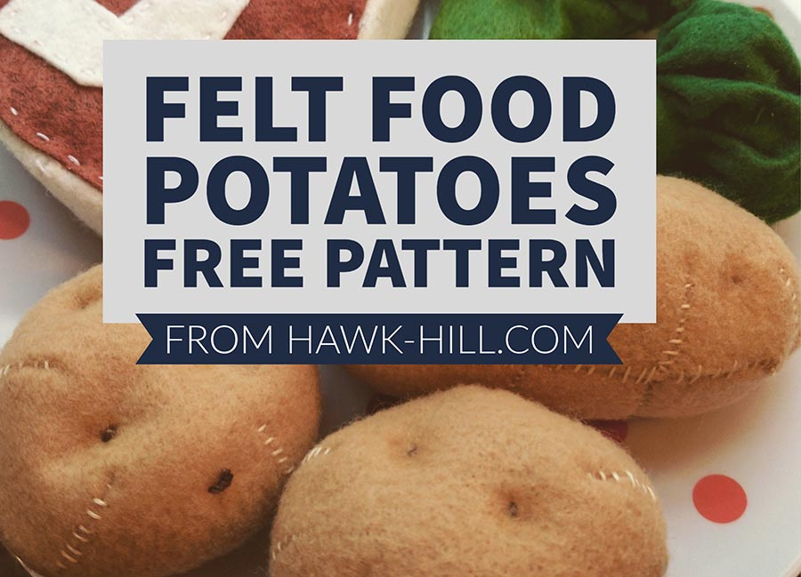 How to make felt food potatoes a free pattern from Hawk Hill