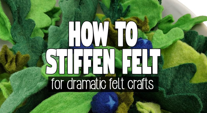 how to stiffen felt fabric for dimensional crafts
