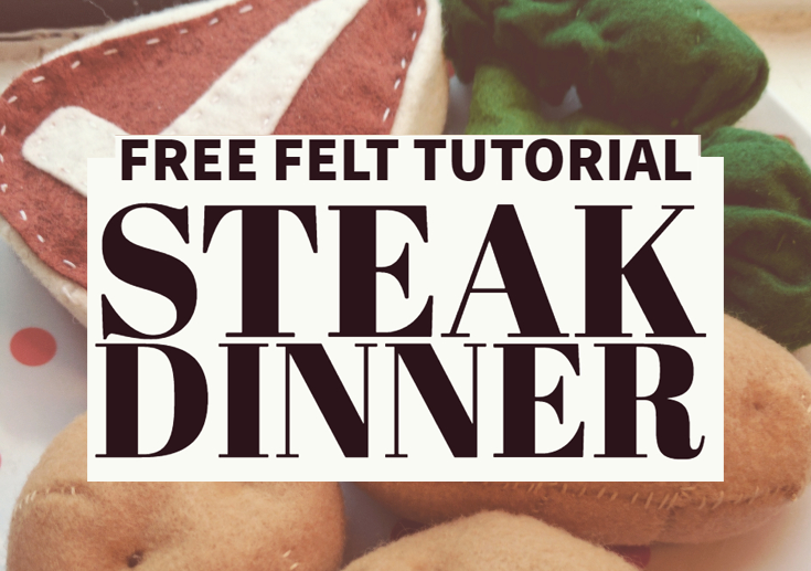 free tutorial for making a felt food meal of T-bone steak, new potatoes, and broccoli florets